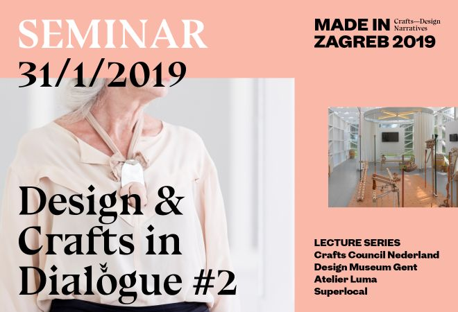 Made In Zagreb seminar, 31 January 2019, Design and Crafts in dialogue # 2, crafts and design narratives, lecture series, Crafts Council Nederland, Design Museum Gent, Atelier Luma, Superlocal, public lecture series curated and organized by OAZA